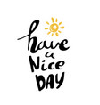 have a nice day hand drawn calligraphy vector image