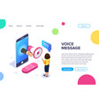 isometric voice message concept megaphone in hand vector image vector image