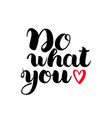 do what you love motivational lettering quote vector image