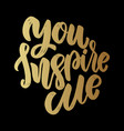 you inspire me lettering motivation phrase vector image vector image