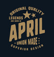 legends are born in april t-shirt print design vector image vector image