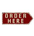 order here vintage rusty metal sign vector image