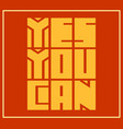 yes you can motivation quote vector image vector image