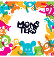 cute monsters cartoon characters frame vector image vector image