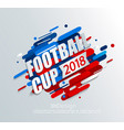 for a football cup 2018 vector image