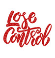 lose control lettering phrase on white background vector image vector image