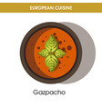 european cuisine gazpacho soup traditional dish vector image vector image