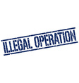 illegal operation stamp vector image vector image