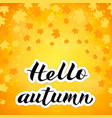 calligraphy lettering hello autumn written with vector image vector image