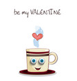 be my valentine card with cute steaming brown cup vector image