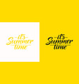 hand drawn lettering its summer time vector image vector image