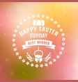 happy easter card with blurred background vector image
