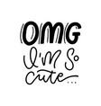 omg i m so cute - lettering sticker for social vector image