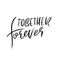 together forever handdrawn calligraphy for vector image vector image