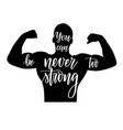 you can never be too strong inspiration motivation vector image
