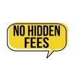 no hidden fees speech bubble vector image vector image
