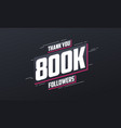 thank you 800k followers greeting card template vector image vector image
