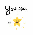 you are my star smile cartoon doodle style vector image vector image