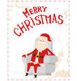merry christmas santa claus sitting cosy armchair vector image vector image