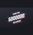 thank you 6000000 followers greeting card vector image vector image