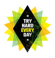 try hard every day motivation quote creative vector image vector image