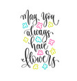 may you always have flowers - hand lettering vector image