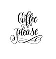 coffee please - black and white hand lettering vector image vector image