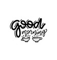 good morning linear calligraphy lettering quote vector image vector image
