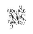 you are what you eat - hand lettering inscription vector image vector image