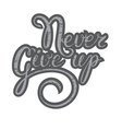 Inspirational quote-Never give up Hand lettering vector image