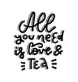 all you need is love and tea hand drawn linear vector image vector image