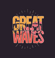 california great waves graphic for t-shirt prints vector image vector image