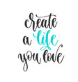 create a life you love - hand lettering vector image vector image