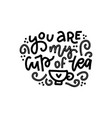 you are my cup tea hand drawn valentines day vector image vector image