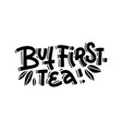 but first tea linear calligraphy hand drawn vector image vector image