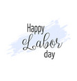 happy labor day background with blue grunge line vector image vector image