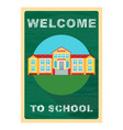 welcome to school poster vector image vector image