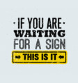 If you are waiting for a sign this is it creative