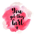 quote you got this girl vector image vector image
