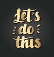 lets do this hand drawn lettering vector image