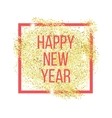 Happy new year greeting card Gold glitter vector image