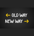 old way new way outdated arrow new vector image