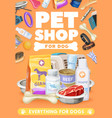 dog pet care toys and food poster zoo shop goods vector image vector image