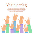 group of volunteer raise up hands helping people vector image