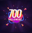 700 followers celebration in social media vector image vector image