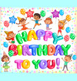happy birthday to you colorful letteers and cute vector image vector image