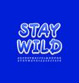 motivational text stay wild artistic alphabet set vector image