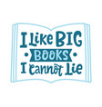 i like big books i cannot lie quote vector image