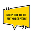 inspirational motivational quote kind people are vector image