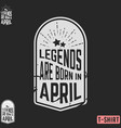 legends are born in april vintage t-shirt stamp vector image vector image
